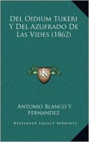 Del Oidium Tukeri Y Del Azufrado De Las Vides (1862) - Antonio Blanco Y Fernandez