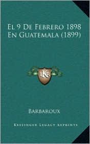 El 9 De Febrero 1898 En Guatemala (1899) - Barbaroux