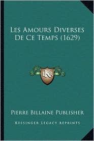 Les Amours Diverses de Ce Temps (1629) - Pierre Billaine Publisher
