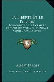 La Liberte Et Le Devoir: Fondements de La Morale Et Critique Des Systemes de Morale Contemporains (1902) - Albert Farges