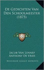de Gedichten Van Den Schoolmeester (1875) - Jacob Van Lennep, Anthony De Vries (Illustrator)