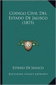 Codigo Civil del Estado de Jalisco (1875) - Estado De Jalisco