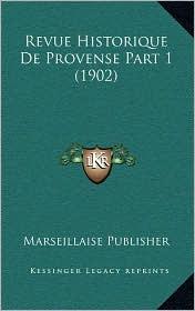 Revue Historique De Provense Part 1 (1902) - Marseillaise Marseillaise Publisher