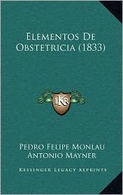 Elementos De Obstetricia (1833) - Pedro Felipe Monlau, Antonio Mayner