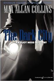 The Dark City (Eliot Ness Series #1) - Max Allan Collins
