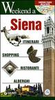 Siena. Itinerari, shopping, ristoranti, alberghi