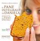Il pane integrale di Daniela. 40 ricette di pani speciali