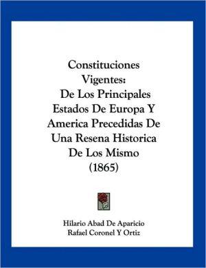 Constituciones Vigentes: De Los Principales Estados de Europa Y America Precedidas de una Resena Historica de Los Mismo (1865) - Hilario Abad De Aparicio, Rafael Coronel Y. Ortiz