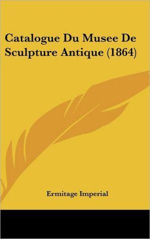 Catalogue Du Musee De Sculpture Antique (1864) - Ermitage Imperial