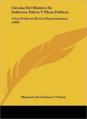 Circular Del Ministro De Gobierno, Policia Y Obras Publicas: A Los Prefectos De Los Departamentos (1868) - Ministerio De Gobierno Y Policia