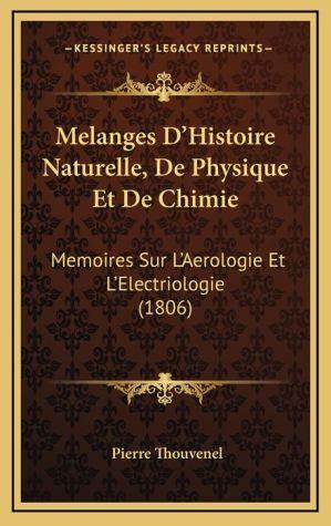 Melanges D'Histoire Naturelle, de Physique Et de Chimie: Memoires Sur L'Aerologie Et L'Electriologie (1806)