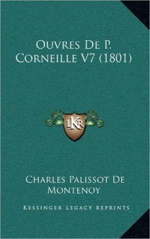 Ouvres De P. Corneille V7 (1801) - Charles Palissot De Montenoy