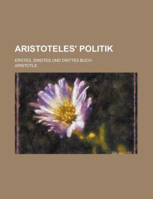 Aristoteles' Politik; Erstes, Zweites Und Drittes Buch - Aristotle