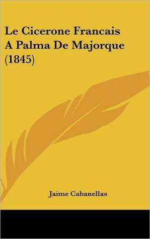 Le Cicerone Francais A Palma De Majorque (1845) - Jaime Cabanellas