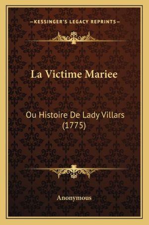 La Victime Mariee: Ou Histoire De Lady Villars (1775) - Anonymous