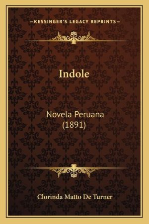 Indole: Novela Peruana (1891) - Clorinda Matto de Turner