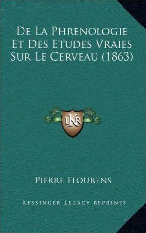 de La Phrenologie Et Des Etudes Vraies Sur Le Cerveau (1863)