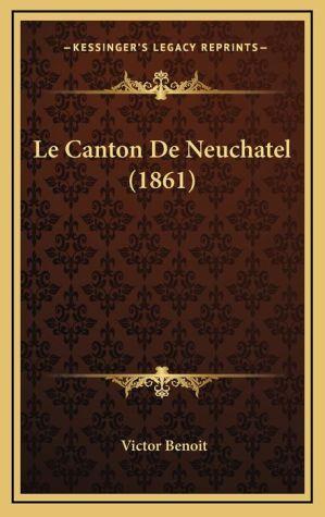 Le Canton De Neuchatel (1861) - Victor Benoit