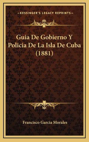 Guia De Gobierno Y Policia De La Isla De Cuba (1881)