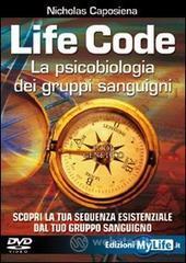 Life code. La psicobiologia dei gruppi sanguigni. Con DVD - Caposiena Nicholas