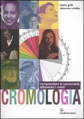 Cromologia. Comprendere la personalità attraverso i colori - Grilli Mario