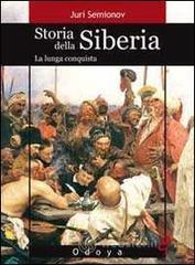 Storia della Siberia. La lunga conquista - Semionov Juri