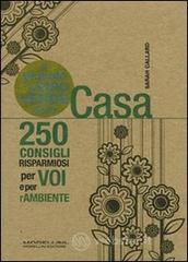 Il piccolo libro verde della casa. 250 consigli risparmiosi per voi e per l'ambiente - Callard Sarah