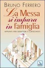 La messa si impara in famiglia. Appunti per genitori e catechisti - Ferrero Bruno