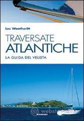 Traversate atlantiche. La guida del velista - Weatheritt Les