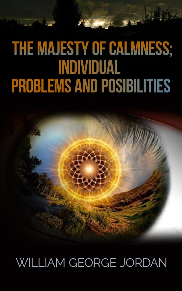 The Majesty of Calmness; Individual Problems and Posibilities als eBook Download von William George Jordan - William George Jordan