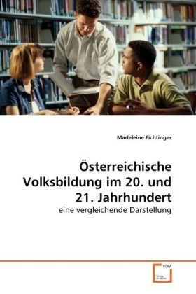 Österreichische Volksbildung im 20. und 21. Jahrhundert - eine vergleichende Darstellung - Fichtinger, Madeleine