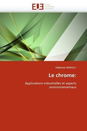Le chrome: - Applications industrielles et aspects environnementaux - Renault, Stéphane