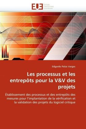 Les processus et les entrepôts pour la V&V des projets - Établissement des processus et des entrepôts des mesures pour l'implantation de la vérification et la validation des projets du logiciel critique - Palza Vargas, Edgardo
