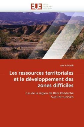 Les ressources territoriales et le développement des zones difficiles - Cas de la région de Béni Khédache Sud-Est tunisien - Labiadh, Ines