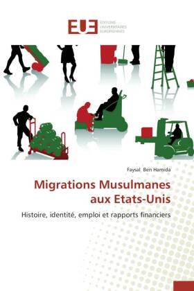 Migrations Musulmanes aux Etats-Unis - Histoire, identité, emploi et rapports financiers - Ben Hamida, Faysal