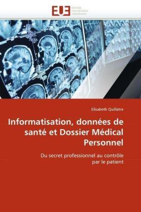 Informatisation, données de santé et Dossier Médical Personnel - Du secret professionnel au contrôle par le patient - Quillatre, Elisabeth