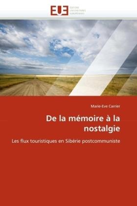De la mémoire à la nostalgie - Les flux touristiques en Sibérie postcommuniste - Carrier, Marie-Eve
