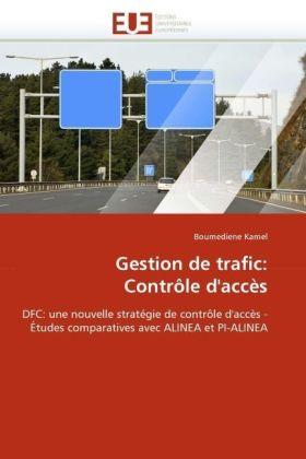 Gestion de trafic: Contrôle d'accès - DFC: une nouvelle stratégie de contrôle d'accès - Études comparatives avec ALINEA et PI-ALINEA - Kamel, Boumediene