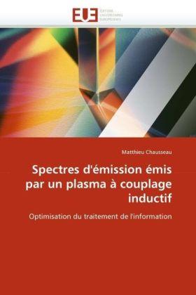 Spectres d'émission émis par un plasma à couplage inductif - Optimisation du traitement de l'information - Chausseau, Matthieu