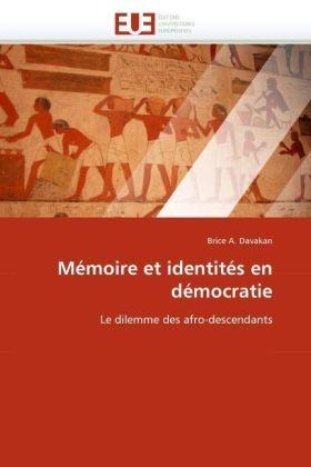 Mémoire et identités en démocratie - Le dilemme des afro-descendants - Davakan, Brice A.