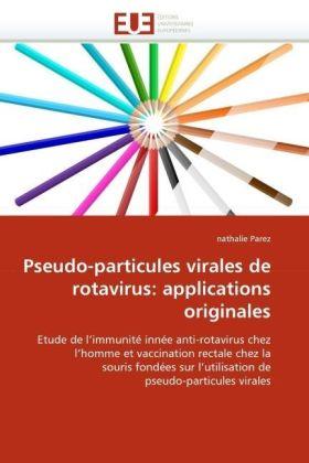 Pseudo-particules virales de rotavirus: applications originales - Etude de l'immunité innée anti-rotavirus chez l'homme et vaccination rectale chez la souris fondées sur l'utilisation de pseudo-particules virales - Parez, nathalie