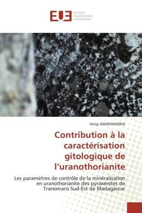 Contribution à la caractérisation gitologique de l'uranothorianite - Les paramètres de contrôle de la minéralisation en uranothorianite des pyroxénites de Tranomaro Sud-Est de Madagascar - Andrianirina, Vonjy