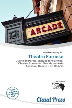 Théâtre Farnèse - Duché de Parme, Ranuce Ier Farnèse, Charles Borromée, Grand-duché de Toscane, Cosme II de Médicis - Humphrey, Lóegaire (Hrsg.)