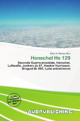 Henschel Hs 129 - Seconde Guerre mondiale, Henschel, Luftwaffe, Junkers Ju 87, Hawker Hurricane, Breguet Br.693, Lutte antiaérienne - Mainyu, Eldon A. (Hrsg.)