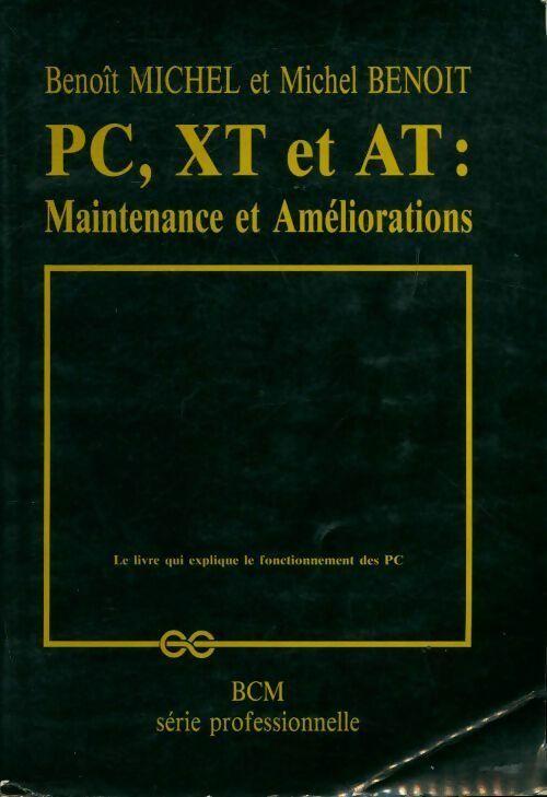 PC, XT et AT : Maintenance et améliorations - Benoît Benoit