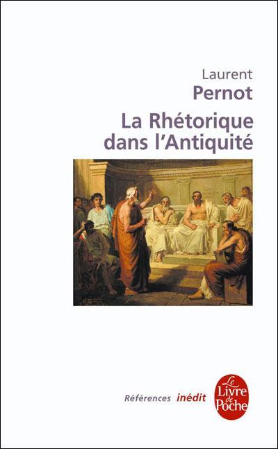 La Rhetorique Dans L Antiquite L Pernot Author