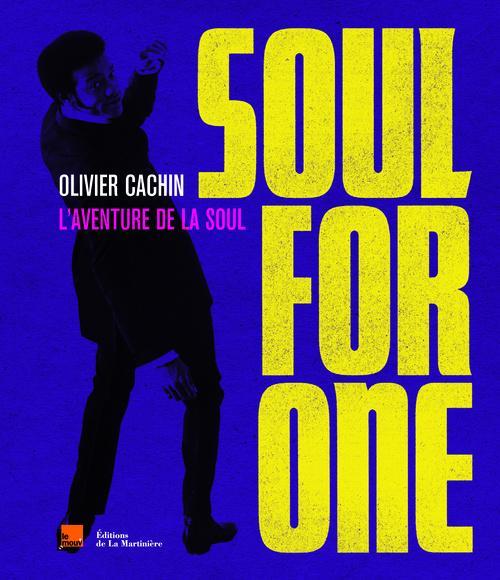 Soul For One - L'aventure De La Soul - Olivier Cachin