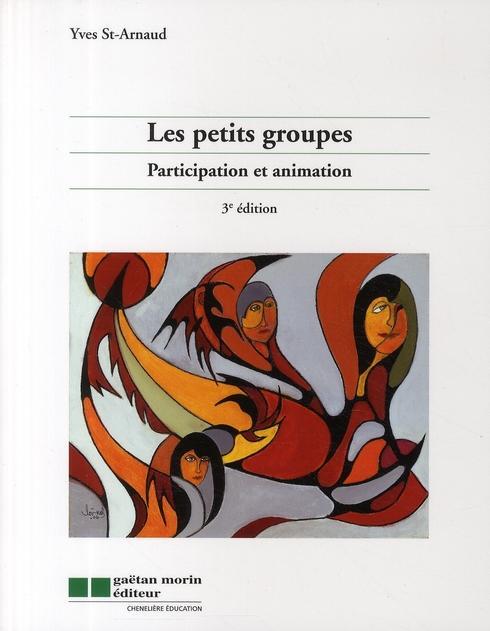 Les petits groupes ; participation et animation (3e édition) - Saint-Arnaud, Yves