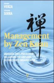 Management by Zen Koan. Saggezza zen e psicologia del lavoro per ampliare gli orizzonti organizzativi