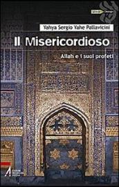 Il Misericordioso. Allah e i suoi profeti